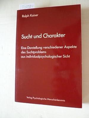 Sucht und Charakter : e. Darst. verschiedener: Kaiser, Ralph
