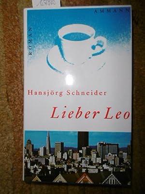 Lieber Leo : Roman: Schneider, Hansjörg
