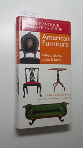 Antique Hunter's Guide to American Furniture: Tables, Chairs, Sofas, and Beds (The Antique Hunter...