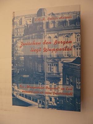 Zwischen den Bergen liegt Wuppertal : (ein 'Wuppertaler Original' im Exil erinnert sich ...