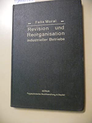 Revision und Reorganisation industrieller Betriebe: Moral, Felix