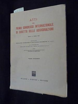Atti del primo congresso internationale di diritto delle Assicurazioni - Roma, 4-7 Aprile 1962 - ...
