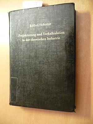 Projektierung und Vorkalkulation in der chemischen Industrie: Kölbel, Herbert ; Schulze, Joachim