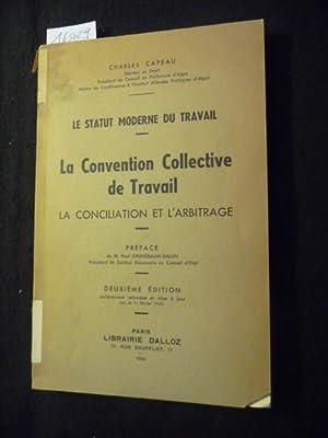 Le statut moderne du travail; La convention collective de travail : la conciliation et l'...