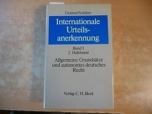 Geimer, Reinhold: Internationale Urteilsanerkennung . - Teil: Bd. 1. Halbbd. 2., Allgemeine Grunds&...