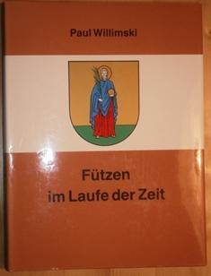 Fützen im Laufe der Zeit. Hrsg. von: Fützen. - Willimski,