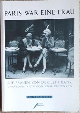 Paris war eine Frau. Die Frauen von der Left Bank. Djuna Barnes, Janet Flanner, Gertrude Stein & Co. - Weiss, Andrea,