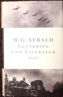 Luftkrieg und Literatur. Mit einem Essay zu: Sebald, W. G.,