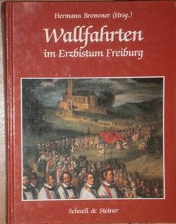 Wallfahrten im Erzbistum Freiburg. Texte von Rolf: Brommer, Hermann (Hrsg.),