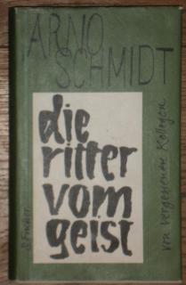 Die Ritter vom Geist. Von vergessenen Kollegen.: Schmidt, Arno,