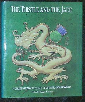 The Thistle and the Jade. A Celebration of 150 Years of Jardine, Matheson & Co.