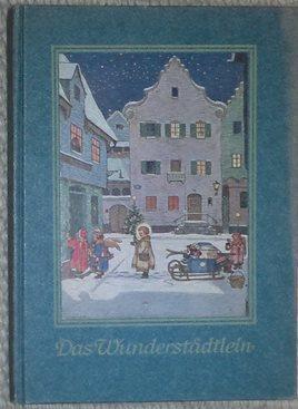 Das Wunderstädtlein. Ein Buch für weihnachtsfrohe Stuben.: Weihnachten. - Müller,