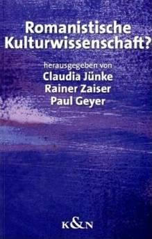 Romanistische Kulturwissenschaft? - Geyer, Paul/ Jünke, Claudia/ Zaiser, Rainer (Hg.)