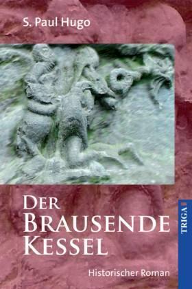 Der brausende Kessel. Historischer Roman - Hugo, S. Paul
