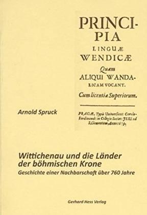 Wittichenau und die Länder der böhmischen Krone. Geschichte einer Nachbarschaft über 760 Jahre - Struck, Arnold