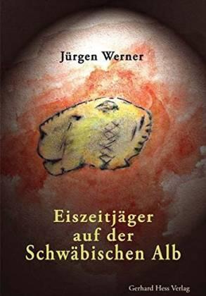 Eiszeitjäger auf der Schwäbischen Alb - Werner, Jürgen
