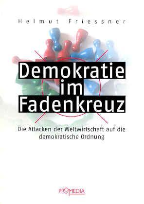 Demokratie im Fadenkreuz. Die Attacken der Weltwirtschaft auf die demokratische Ordnung - Friessner, Helmut