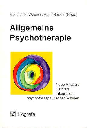 Allgemeine Psychotherapie. Neue Ansätze zu einer Integration psychotherapeutischer Schulen