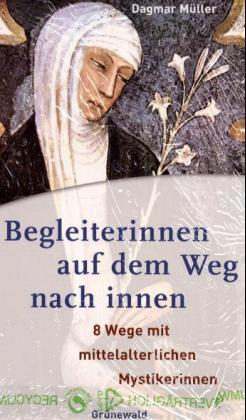 Begleiterinnen auf dem Weg nach innnen. 8 Wege mit mittelalterlichen Mystikerinnen - Müller, Dagmar