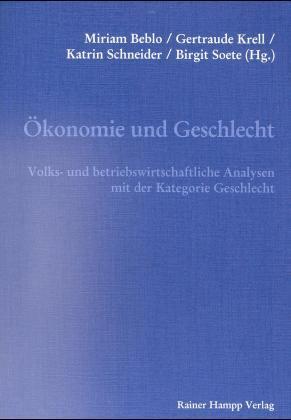 Ökonomie und Geschlecht. Volks- und betriebswirtschaftliche Analysen mit der Kategorie Geschlecht - Beblo, Miriam/ Krell, Gertraude/ Schenieder, Katrin/ Soete, B. (Hg.)