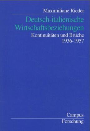 Deutsch-italienische Wirtschaftsbeziehungen. Kontinuitäten und Brüche 1936-1957: Rieder, Maximiliane