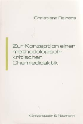 Zur Konzeption einer methodologisch-kritischen Chemiedidaktik - Reiners, Christiane