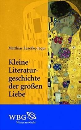 Kleine Literaturgeschichte der großen Liebe: Luserke-Jaqui, Matthias