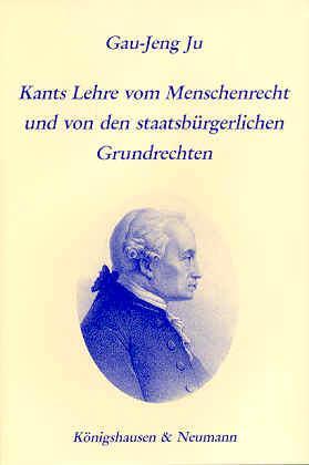 Kants Lehre vom Menschenrecht und von den staatsbürgerlichen Grundrechten: Ju, Gau-Jeng