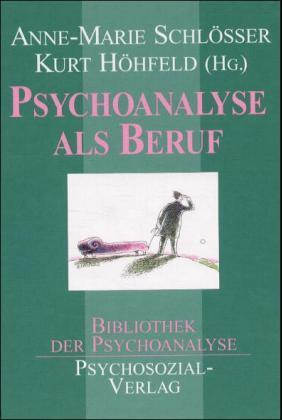 Psychoanalyse als Beruf: Schlösser, Anne-Marie/ Höhfeld,