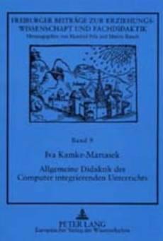 Allgemeine Didaktik des Computer integrierenden Unterrichts. Unter: Kamke-Martasek, Iva