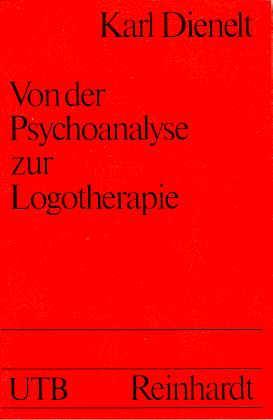 Von der Psychoanalyse zur Logotherapie. Tiefenpsychologie und: Dienelt, Karl