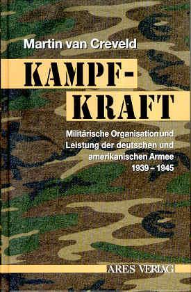 Kampfkraft. Militärische Organisation und militärische Leistung 1939-1945: Creveld, Martin van