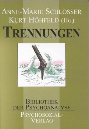 Trennungen. Vorträge der Deutschen Gesellschaft für Psychoanalyse,: Schlösser, Anne-Marie/ Höhfeld,