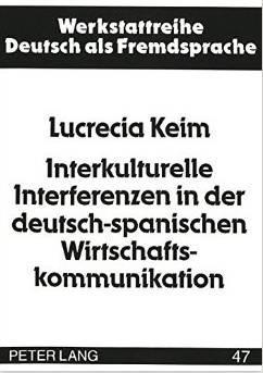 Interkulturelle Interferenzen in der deutsch-spanischen Wirtschaftskommunikation: Keim, Lucrecia