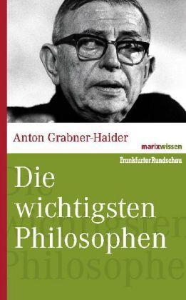 Die wichtigsten Philosophen: Grabner-Haider, Anton