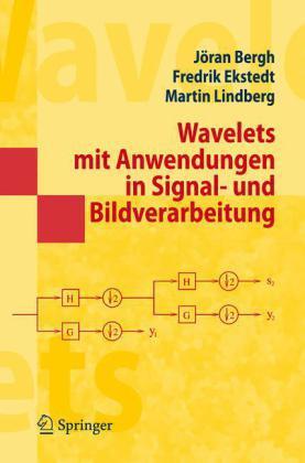 Wavelets mit Anwendungen in Signal- und Bildverarbeitung: Bergh, Jöran/ Ekstedt,