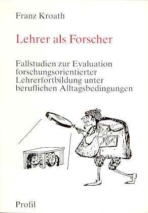 Lehrer als Forscher. Fallstudien zur Evaluation forschungsorientierter: Kroath, Franz