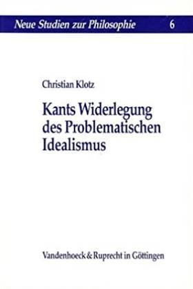 Kants Widerlegung des Problematischen Idealismus: Klotz, Christian