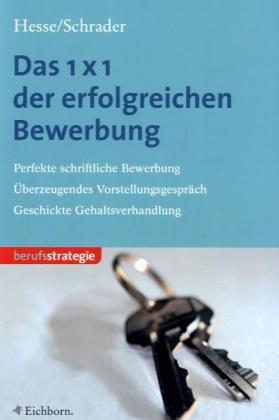 das 1 x 1 der erfolgreichen bewerbung perfekte schriftliche bewerbung berzeugendes - Hesse Schrader Bewerbung