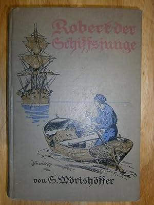Robert der Schiffsjunge. Eine Erzählung für die: Wörishöffer, S.,