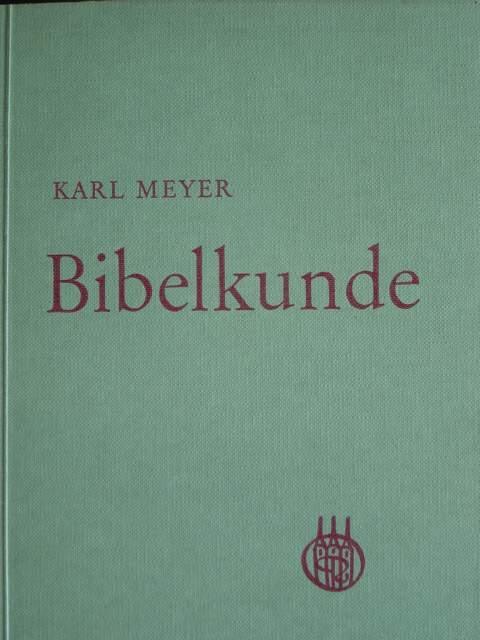 Bibelkunde. Ein Wegweiser durch die Bibel für: Meyer, Karl.