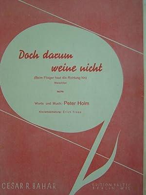 Doch darum weine nicht (Beim Flieger haut: Holm, Peter.