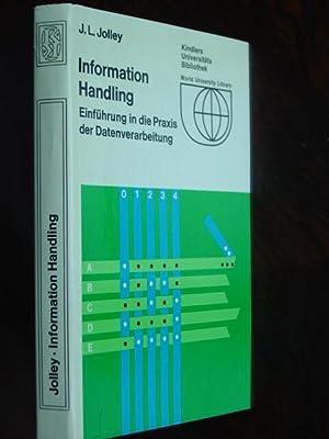 Information Handling. Einführung in die Praxis der: Jolley, J. L.