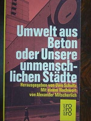Umwelt aus Beton oder Unsere unmenschlichen Städte.: Schultz, Uwe. (Hrsg.).