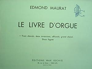 Le Livre d'Orgue. Trois chorals, deux inventions,: Maurat, Edmond.