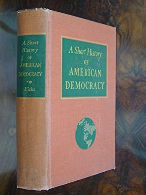 A Short History of American Democracy. With: Hicks, John D.