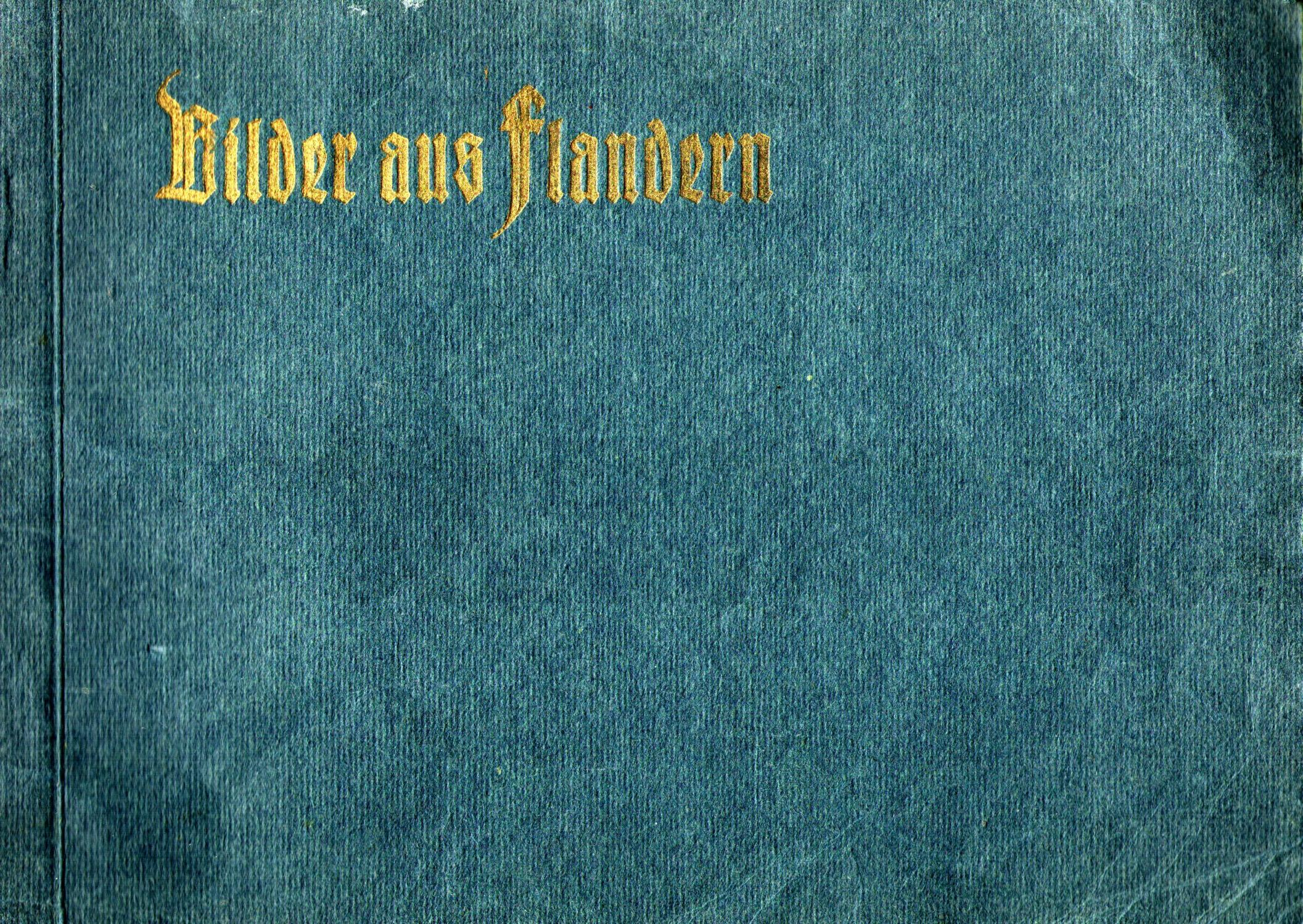 Bilder aus Flandern. 36 Originalzeichnungen .herausgegeben mit Genehmigung des A.O.K. 4 und des Kgl. S. Ministeriums des Innern