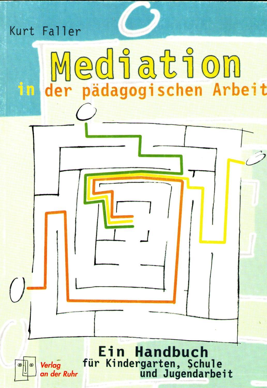 Mediation in der pädagogischen Arbeit. Ein Handbuch für Kindergarten, Schule und Jugendamt