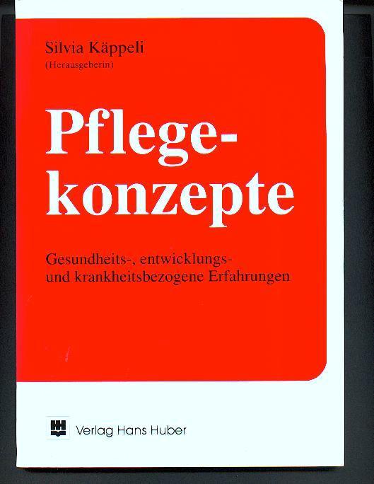 Pflegekonzepte : Gesundheits-, entwicklungs- und krankheitsbezogene Erfahrungen. - Käppeli, Silvia [Hrsg.]