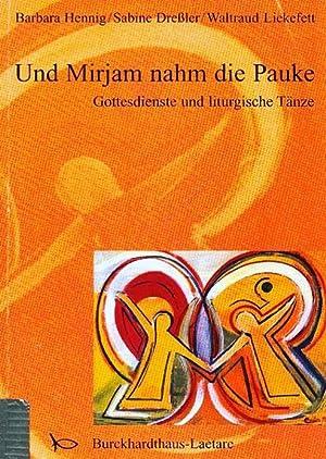 Und Mirjam nahm die Pauke. Gottesdienste und liturgische Tänze.: Hennig, Barbara, Sabine Dreßler, ...